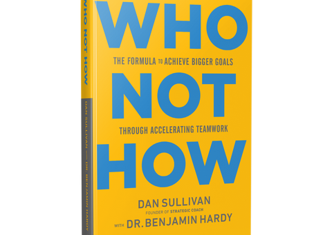 A Must Read for Entrepreneurs - Who Not How by Dan Sullivan