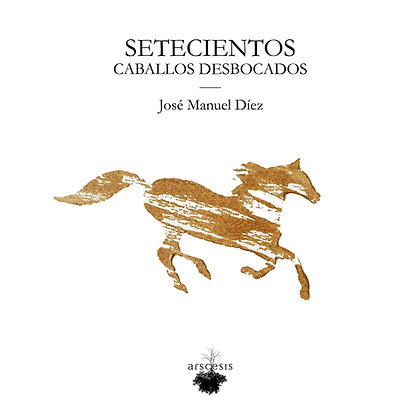 SETECIENTOS CABALLOS DESBOCADOS - José Manuel Díez