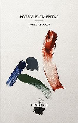 POESÍA ELEMENTAL - Juan Luis Mora