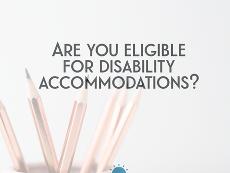 Are you Eligible for Disability Accommodations?