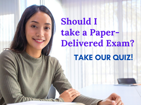 Should I take a paper-delivered exam instead? Take our quiz to find out!