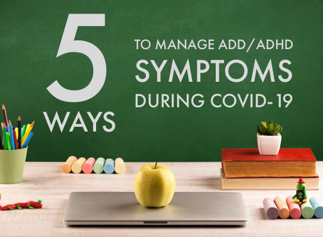 5 Ways to Manage ADD/ADHD Symptoms During COVID-19