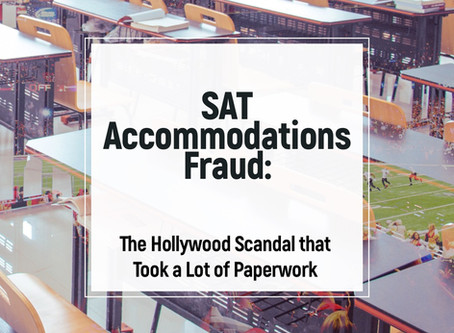 SAT Accommodations Fraud: The Hollywood Scandal that Took a Lot of Paperwork