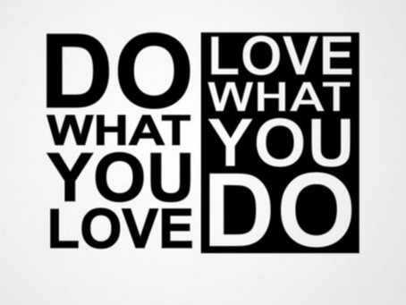 Do What You Love & Love What You Do!