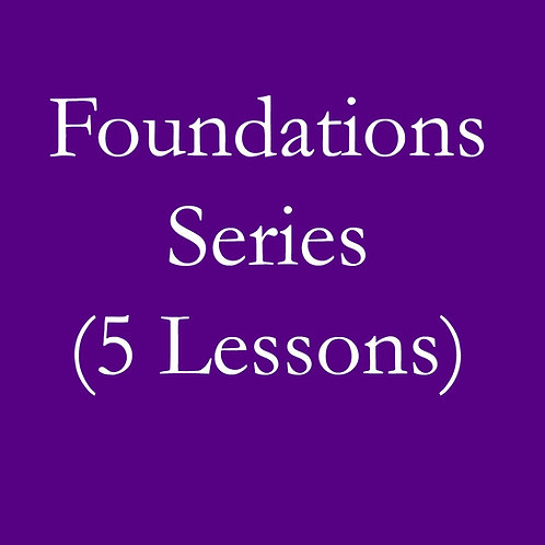 Foundations Series (5 Lessons)