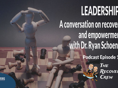 Leadership – A conversation on recovery, healing, and empowerment with Dr. Ryan Schoenbeck