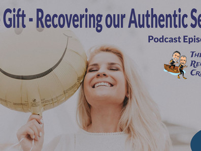 The Gift – Recovering our Authentic Selves