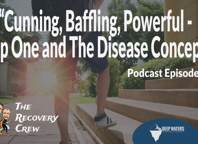 """""""Cunning, Baffling, Powerful – Step One and The Disease Concept"""""""