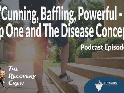 """Cunning, Baffling, Powerful – Step One and The Disease Concept"""