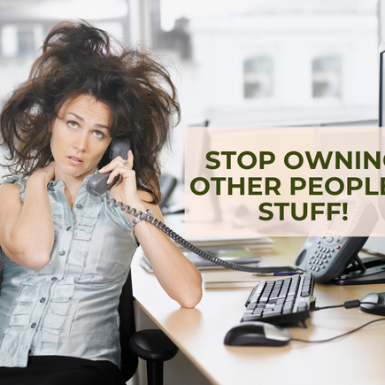 Stop owning it!