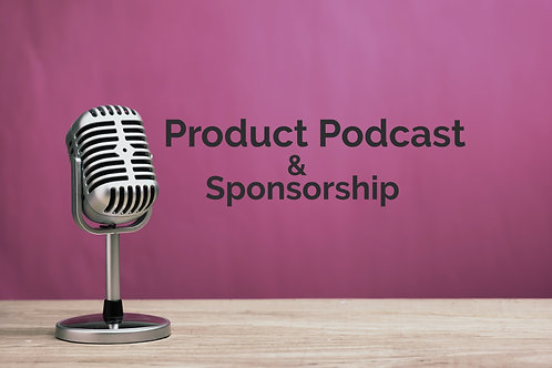 Product Podcast  and Sponsorship