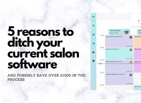 5 reasons to ditch your current salon management software (it could even save you £1000+ a year)