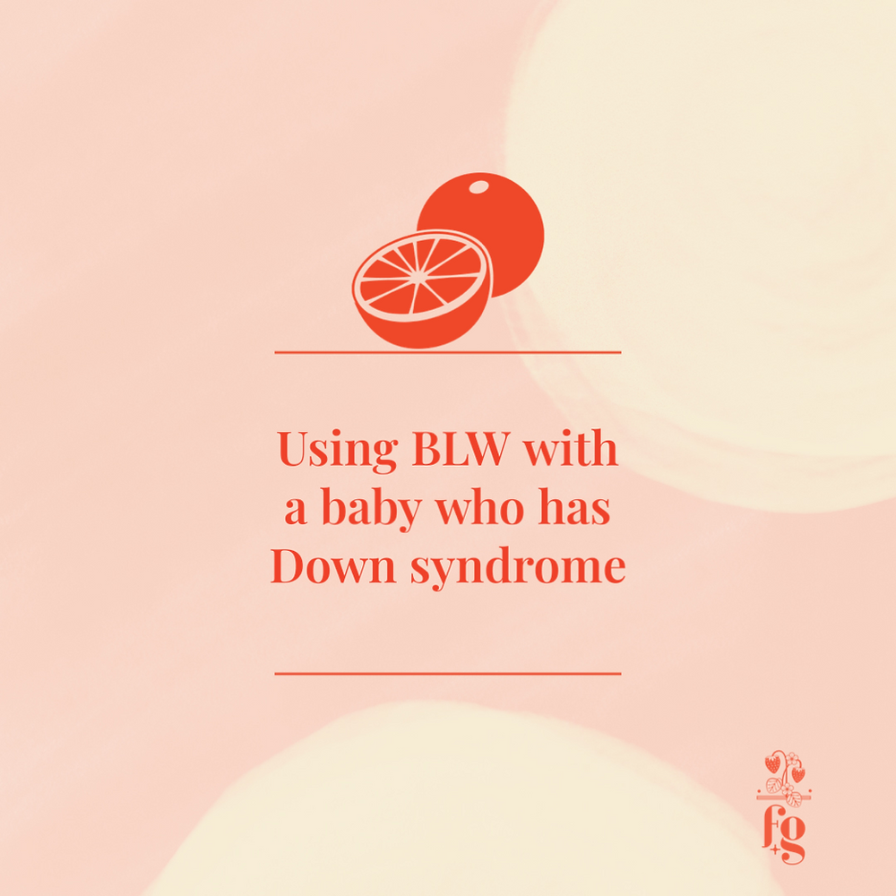 Strengths and Learning Styles of babies with Trisomy 21 (Down syndrome) that  can be used with Baby-Led Weaning (BLW)