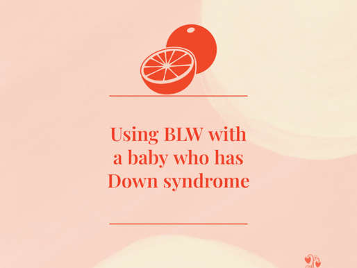 4 modifications to BLW to play to the natural strengths of a baby with Down syndrome
