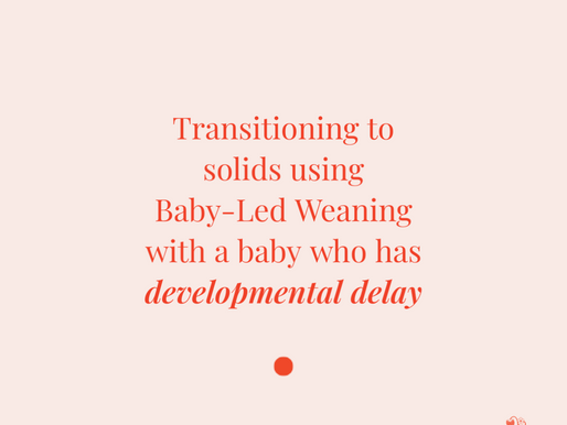 Helping a baby with special needs & developmental delay transition to solids using Baby-Led Weaning