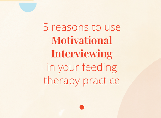5 Reasons to use Motivational Interviewing in your feeding therapy work