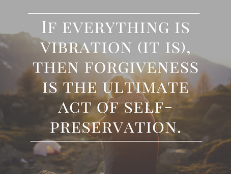 Forgiveness is the ultimate act of self-preservation