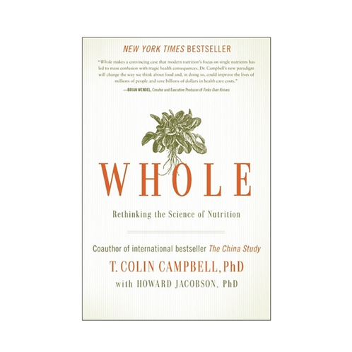 Whole Rethinking the Science of Nutrition by T. Colin Campbell