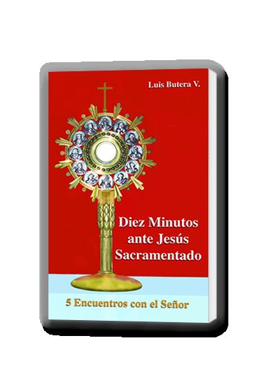 DIEZ MINUTOS ANTE JESÚS SACRAMENTADO