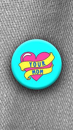Mini Pin   Your Mom