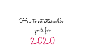 How to Set Attainable Goals for 2020