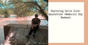 Exploring Belle Isle: Quarantine+Memorial Day Weekend