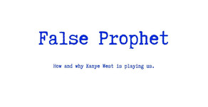 False Prophet: How and Why Kanye West is Totally Playing US