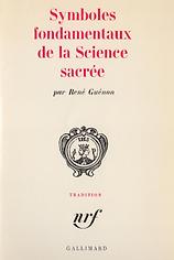 René Guénon. Symboles fondamentaux de la Science Sacrée