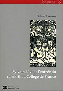 Sylvain Lévi et l'entrée du sanskrit au college de france. Roland Lardinois