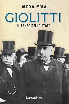 Giolitti. Il senso dello stato. Aldo A. Mola