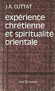 J.A. Cuttat. Expérience chrétienne et spiritualité orientale