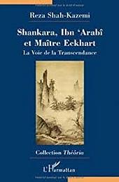 Shankara, Ibn 'Arabî, Maître Ekhart: La Voie de la Transcendance