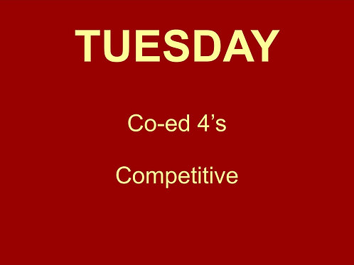 Tuesday Night Competitive Co-ed 4's