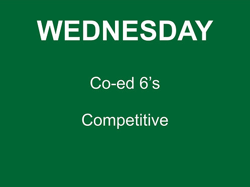Wednesday Competitive co-ed 6's