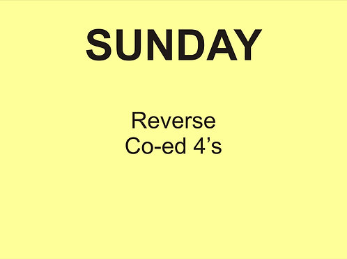 Sunday Reverse Co-ed 4's