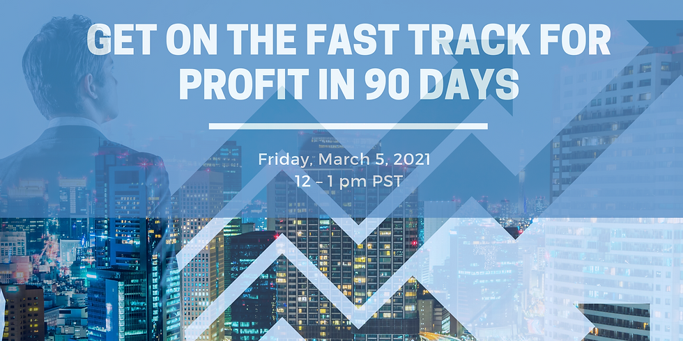 Get on the Fast Track for Profit in 90 days