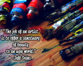 """""""The job of an artist is to offer a sanctuary of beauty to an ugly world."""" -Jeff Goins"""