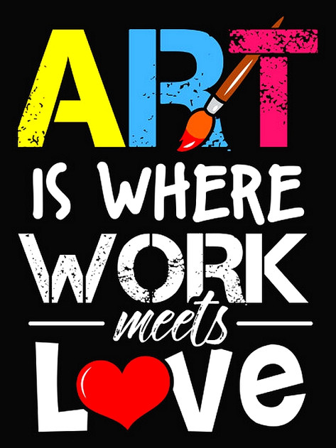 """""""Art is where work meets love."""" -Unknown"""