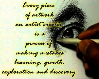 """""""Every piece of artwork an artist creates is a process of making mistakes, learning, growth, exploration and discovery."""""""