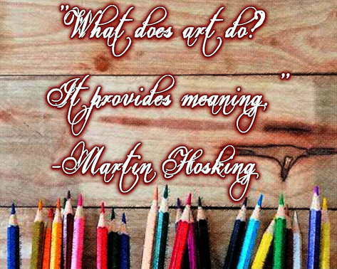 """""""What does art do? It provides meaning."""" -Martin Hosking"""