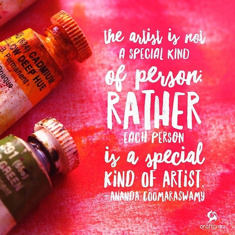 """""""The artist is not a special kind of person; rather each person is a special kind of artist."""" -Ananda Coorsaraswamy"""