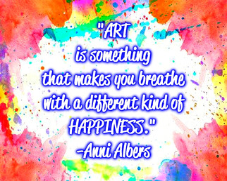 """""""Art is something that makes you breathe with a different kind of happiness."""" -Anni Albers"""