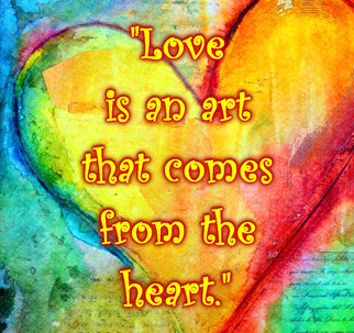 """""""Love is an art that comes from the heart."""""""