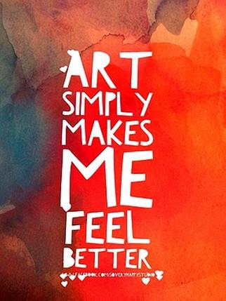 """""""Art simply makes me feel better."""""""