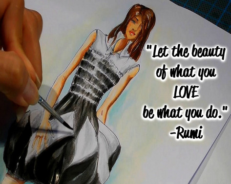 """""""Let the beauty of what you love be what you do."""" -Rumi"""