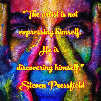 """""""The artist is not expressing himself. He is discovering himself."""" -Steven Pressfield"""