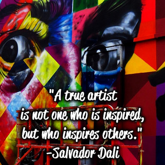 """""""A true artist is not one who is inspired, but one who inspires others."""" -Salvador Dali"""