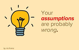 Assumptions and Arrogance