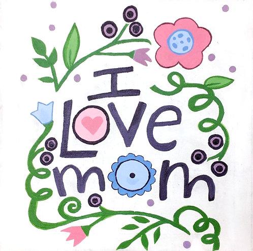 I Love Mom Canvas