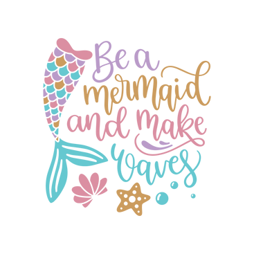 Be A Mermaid And Make Waves 2.png